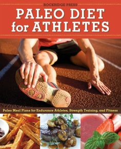 Paleo Diet for Athletes Guide: Paleo Meal Plans for Endurance Athletes, Strength Training, and