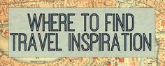 Where to Find Travel Inspiration