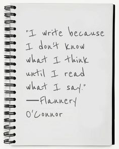 """I write because I don't know what I think until I read what I say."" —Flannery O'Connor"