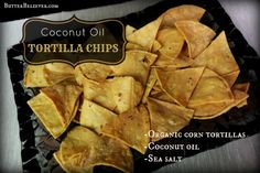 Homemade tortilla chips! Made with coconut oil. Sooo good, and good for you!