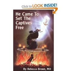 He Came To Set The Captives Free (Book by Rebecca Brown, MD)