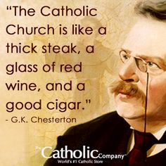 Find books from the loved G.K. Chesterton here. Chesterton knew that Catholicism has substance: meaty, juicy, filling, satisfying.