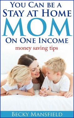 You can be a stay at home mom on one income- great ideas for saving money even if you're not a SAHM!