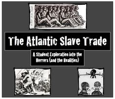 The Atlantic Slave Trade: A Student Exploration into the Horrors!  Excellent Common Core integration as students analyze primary source diaries, journals, and images!