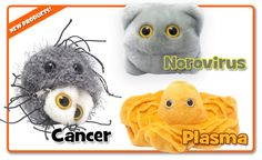 Giant microbes--plush microbe organisms. They have things like plasma, cancer, flu, MRSA, and many more.