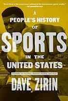 A People's History of Sports in the United States : 250 Years of Politics, Protest, People, and Play [Print]