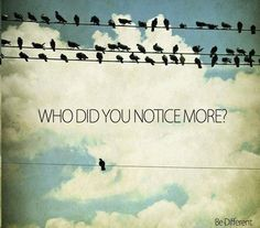 Who did you notice more?? Be Different