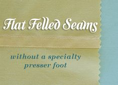 Flat felled seams with specialty foot