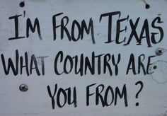 I'm from Texas.
