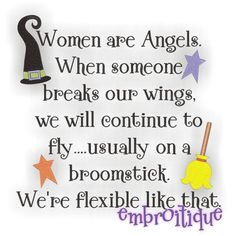Women are Angels when someone breaks our wings we will continue to fly usually on broom sticks - Funny Halloween Machine Embroidery Design. $2.99, via Etsy.