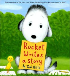 """Rocket Writes a Story by Tad Hills:  MUST HAVE for writing workshop at the beginning of the year... great story (not so much for """"craft,"""" but for helping students gain a writing identity.)  Rocket learns about the reading-writing connection, collecting words, choosing important topics to write about, and more."""