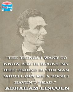 firstbook:        We were inspired by all of the recent interest in the legacy of Abraham Lincoln and found this great quote from him about books and reading....this is a must for the wall of my library