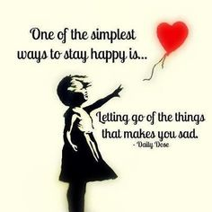 """One of the simplest ways to stay happy is... letting go of the things that make you sad."" #happiness quotes #happy"