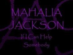 If I Can Help Somebody - Mahalia Jackson