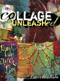 Collage Unleashed by Traci Bautista. $15.31. Publication: May 29, 2006. Publisher: North Light Books (May 29, 2006). Author: Traci Bautista. Save 33%!