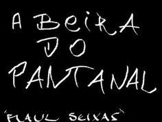 A beira do pantanal - Raul Seixas