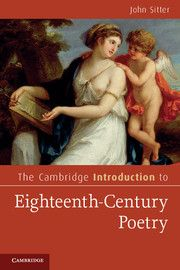 The Cambridge Introduction to Eighteenth-Century Poetry - For readers daunted by the formal structures and rhetorical sophistication of eighteenth-century English poetry, this introduction by John Sitter brings the techniques and the major poets of the period 1700–1785 triumphantly to life.