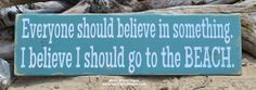 Everyone Should Believe In Something I Believe I Should Go To The Beach.