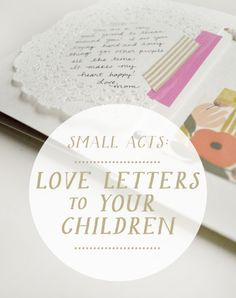 Small acts... Writing your children love letters this Valentine's Day season.