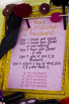 For a baby shower, guests make headbands for baby. I so want to do this if I'm ever lucky enough to have a girl! :)