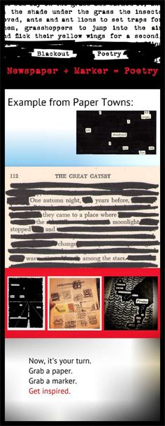 Newspaper/Photocopy of text + Black marker = Instant poetry Have some fun with your kids with this Blackout Poetry plan. Let your creative side take control and be dazzled by the results. Come take a look at this free step-by-step instructional lesson. Guaranteed to get even the most-reluctant student to give poetry a try. FREE!