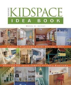 The Kidspace Idea Book: Creative Playrooms, Clever Storage Ideas, Retreats for Teens, Toddler-Friendly Bedrooms