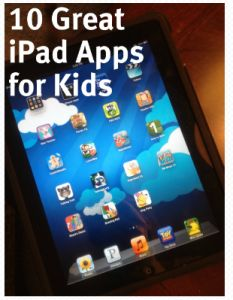 Here are my 10 Favorite iPad apps for kids!