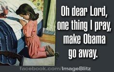 Pray for Obama...to go away! the lord, child pray, vintage, poster, children, girl pray, prayers, bedtime, bedtim prayer