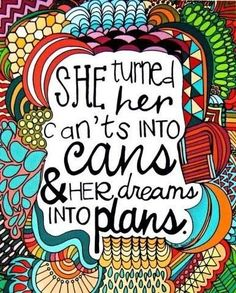 She turned her can't into cans & her dreams into plans. #Dreams  I will be a midwife.