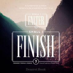 """Shall I falter or shall I finish?"" - President Thomas S. Monson #PresMonson #ldsconf #lds"