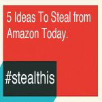 5 #stealthis Content Marketing Ideas From Amazon - Curatti