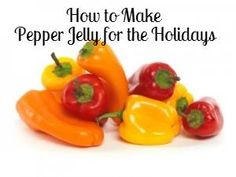 Pepper Jelly Recipe: A DIY Holiday Gift to spice up the season