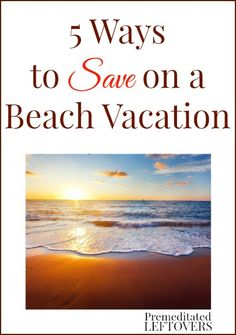 5 Ways To Save On A Beach Vacation - tips for saving money on your summer vacation at the beach