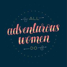 All Adventurous Women Do. #changetheworld
