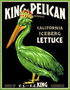 """""""King Pelican Iceberg Lettuce. Grown and packed by F.S. and F.E. King Clarksburg California."""""""