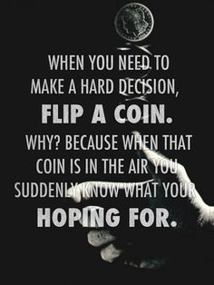 word of wisdom, indecisive quotes, decision making quotes, coin quotes, flip a coin quote