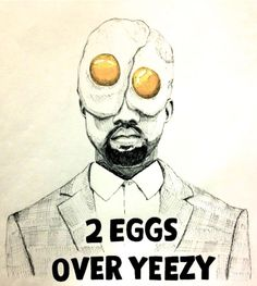 We like our eggs over Yeezy.