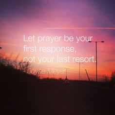 """""""Let prayer be your first response not your last resort.""""- Joyce Meyer ☂"""