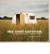 My Cool Caravan: An Inspirational Guide to Retro-style Caravans by Jane Field-Lewis & Chris Haddon