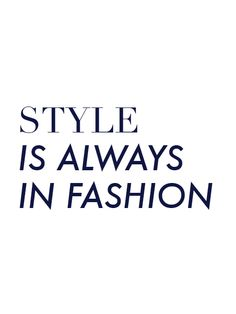 Style is always in fashion.