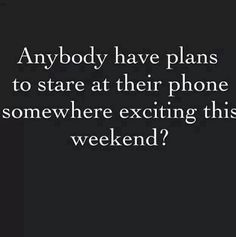 mobile phones, gonna start, computers, funny bored quotes, funny instagram quotes, teaching humor, addict thing, true stories, instagram quotes funny