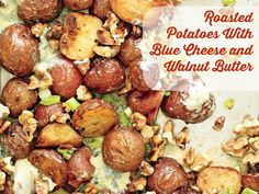 This recipe is healthy, pretty AND delish: Roasted Potatoes With Blue Cheese and Walnut Butter!