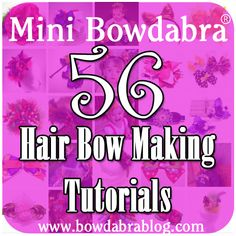56 Mini Bowdabra Hair Bow Making Tutorials