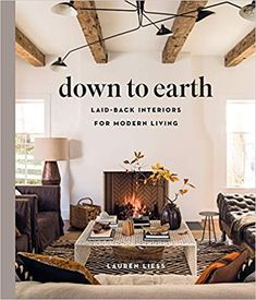 Amazon.fr - Down to Earth: Laid-Back Interiors for Modern Living - Lauren Liess - Livres