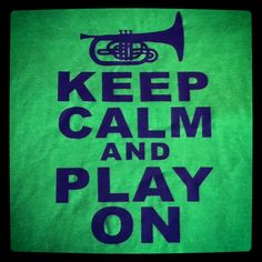 Keep calm and Play on-Mellophone- Band