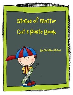 This is a cut & paste book on the three states of matter. Each page of the book gives on explanation of a solid, liquid, and gas. Students are to determine if the pictures are solids, liquids, or gases. They paste the pictures on the pages to create a book! This is a great follow up activity after your lesson matter. book
