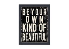 Be Your Own Kind of Beautiful, 18x14