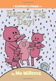 Happy Pig Day! (An Elephant and Piggie Book) by Mo Willems