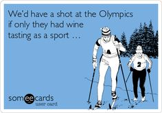 We'd have a shot at the Olympics if only they had wine tasting as a sport ….