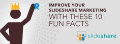 Improve Your SlideShare Marketing With These 10 Fun Facts